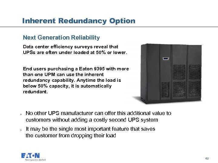 Inherent Redundancy Option Next Generation Reliability Data center efficiency surveys reveal that UPSs are