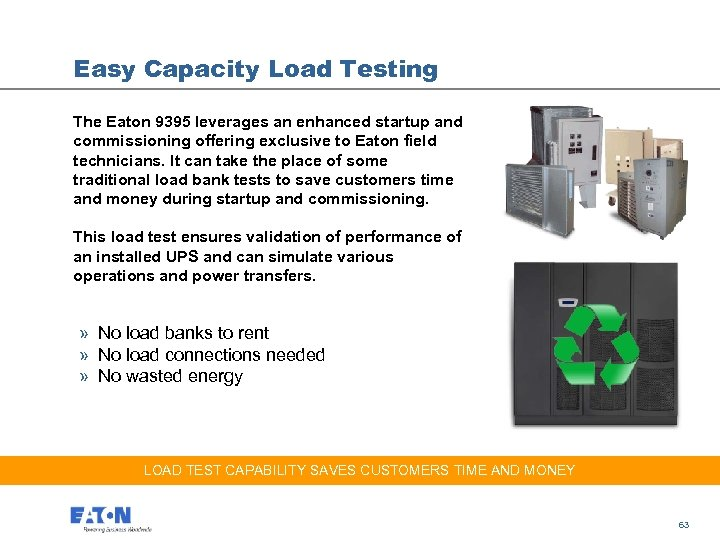 Easy Capacity Load Testing The Eaton 9395 leverages an enhanced startup and commissioning offering