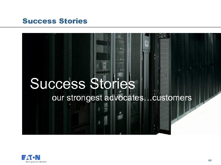 Success Stories our strongest advocates…customers 68 68