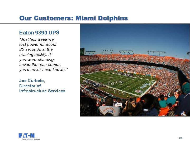 "Our Customers: Miami Dolphins Eaton 9390 UPS ""Just last week we lost power for"
