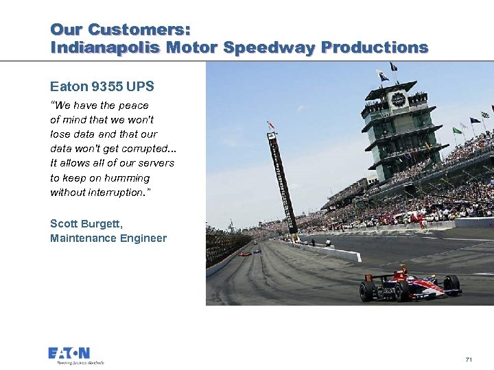 "Our Customers: Indianapolis Motor Speedway Productions Eaton 9355 UPS ""We have the peace of"