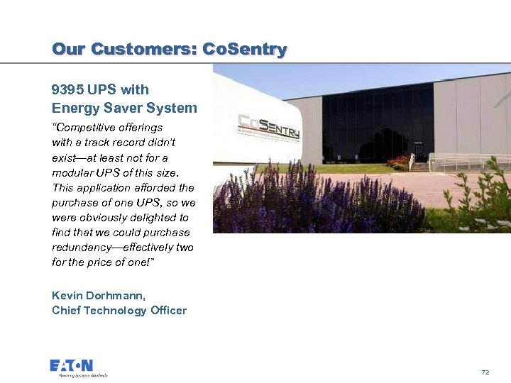 "Our Customers: Co. Sentry 9395 UPS with Energy Saver System ""Competitive offerings with a"