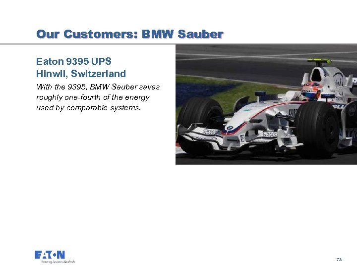 Our Customers: BMW Sauber Eaton 9395 UPS Hinwil, Switzerland With the 9395, BMW Sauber