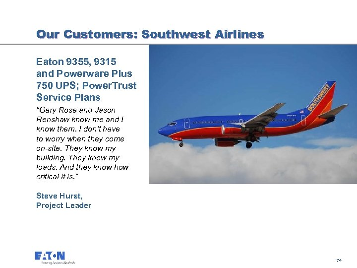 Our Customers: Southwest Airlines Eaton 9355, 9315 and Powerware Plus 750 UPS; Power. Trust