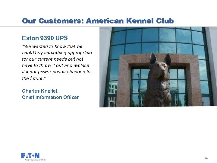 "Our Customers: American Kennel Club Eaton 9390 UPS ""We wanted to know that we"