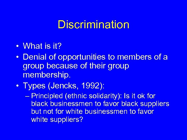 Discrimination • What is it? • Denial of opportunities to members of a group