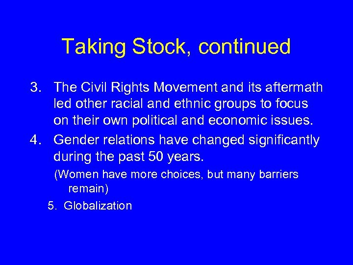 Taking Stock, continued 3. The Civil Rights Movement and its aftermath led other racial