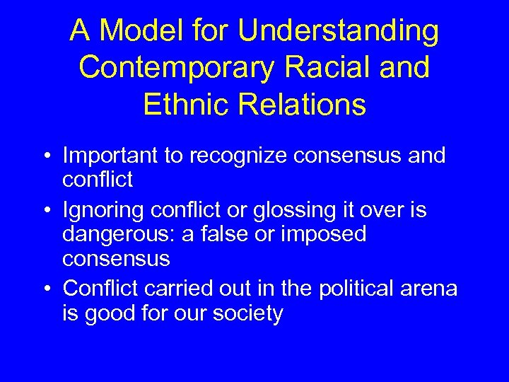 A Model for Understanding Contemporary Racial and Ethnic Relations • Important to recognize consensus