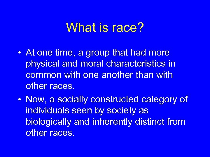 What is race? • At one time, a group that had more physical and