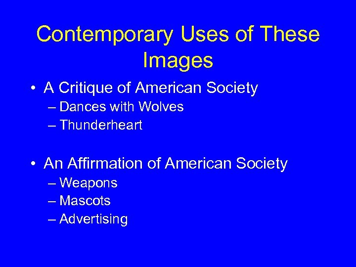 Contemporary Uses of These Images • A Critique of American Society – Dances with
