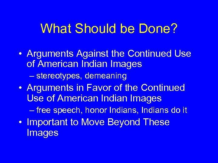 What Should be Done? • Arguments Against the Continued Use of American Indian Images