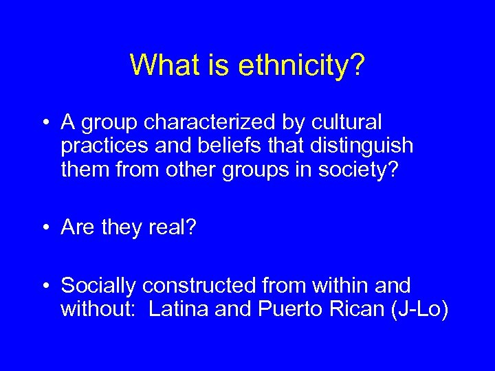 What is ethnicity? • A group characterized by cultural practices and beliefs that distinguish