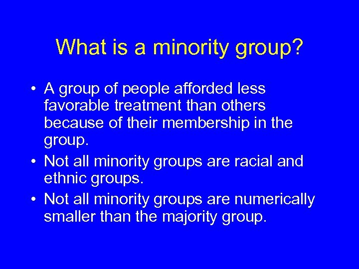 What is a minority group? • A group of people afforded less favorable treatment