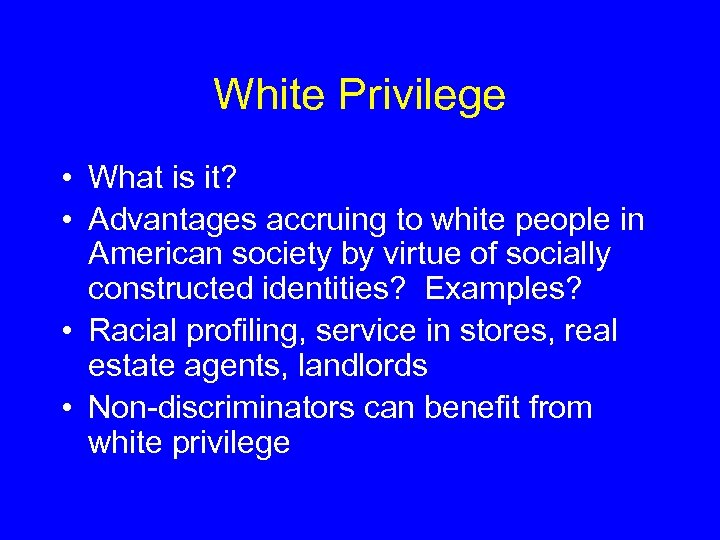 White Privilege • What is it? • Advantages accruing to white people in American