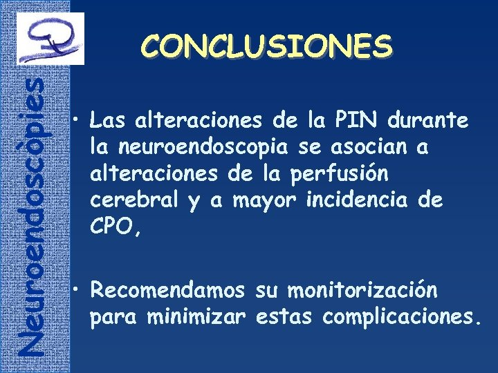 Neuroendoscòpies CONCLUSIONES • Las alteraciones de la PIN durante la neuroendoscopia se asocian a