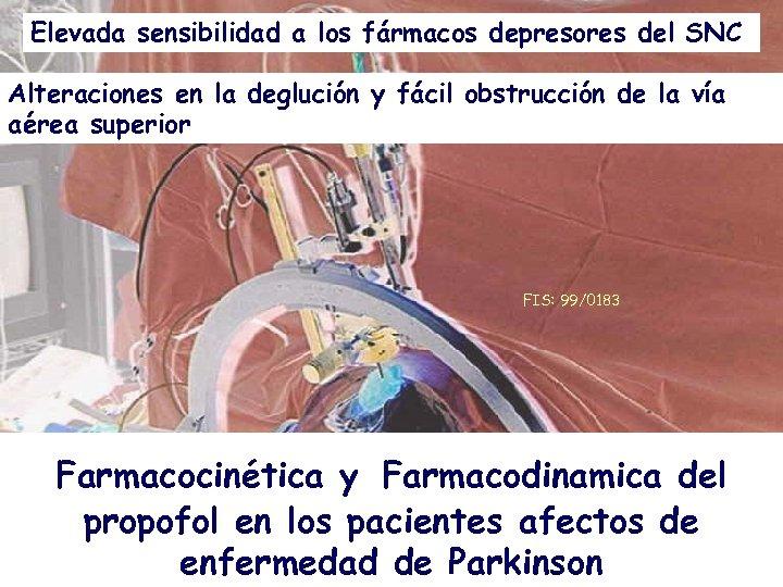 Elevada sensibilidad a los fármacos depresores del SNC Alteraciones en la deglución y fácil