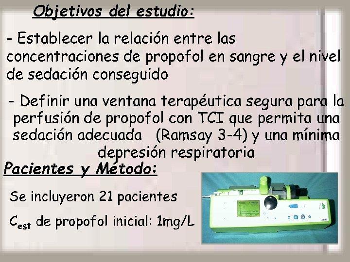 Objetivos del estudio: - Establecer la relación entre las concentraciones de propofol en sangre