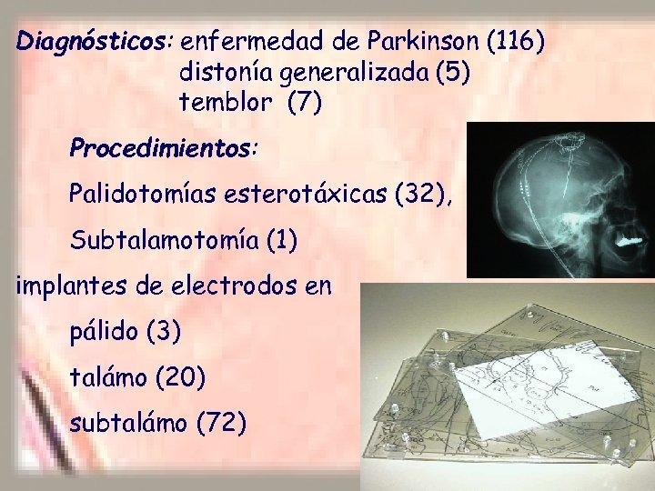 Diagnósticos: enfermedad de Parkinson (116) distonía generalizada (5) temblor (7) Procedimientos: Palidotomías esterotáxicas (32),