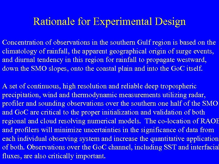 Rationale for Experimental Design Concentration of observations in the southern Gulf region is based