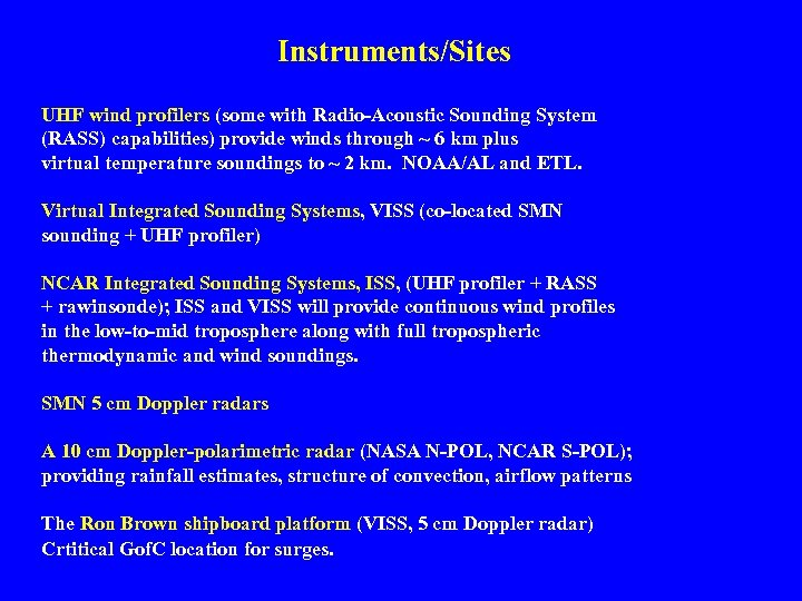 Instruments/Sites UHF wind profilers (some with Radio-Acoustic Sounding System (RASS) capabilities) provide winds through
