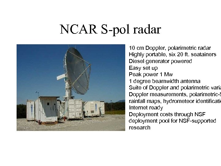 NCAR S-pol radar 10 cm Doppler, polarimetric radar Highly portable, six 20 ft. seatainers