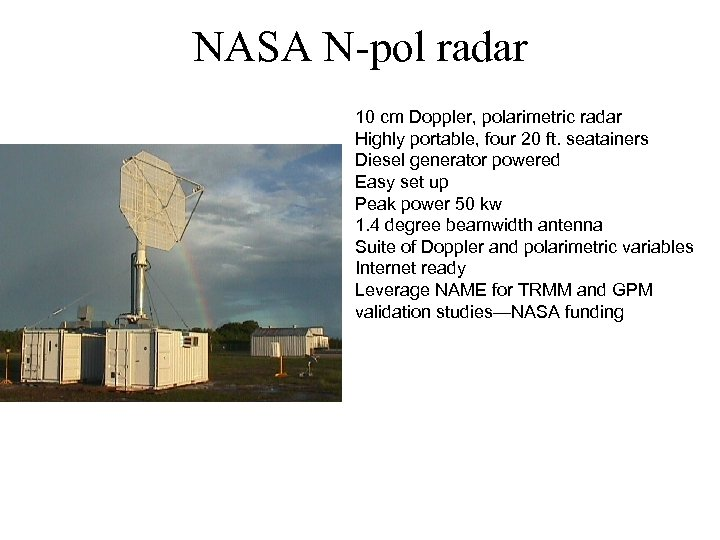 NASA N-pol radar 10 cm Doppler, polarimetric radar Highly portable, four 20 ft. seatainers