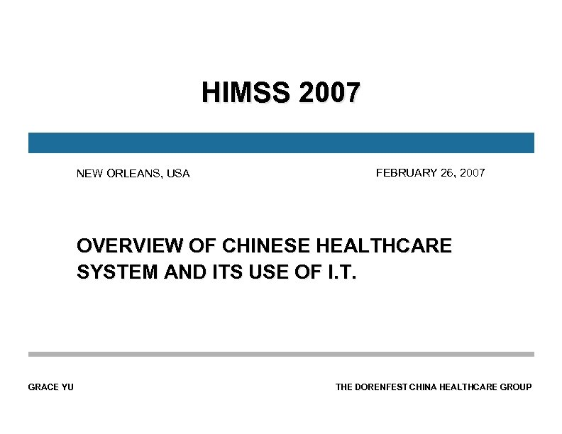 HIMSS 2007 NEW ORLEANS, USA FEBRUARY 26, 2007 OVERVIEW OF CHINESE HEALTHCARE SYSTEM AND