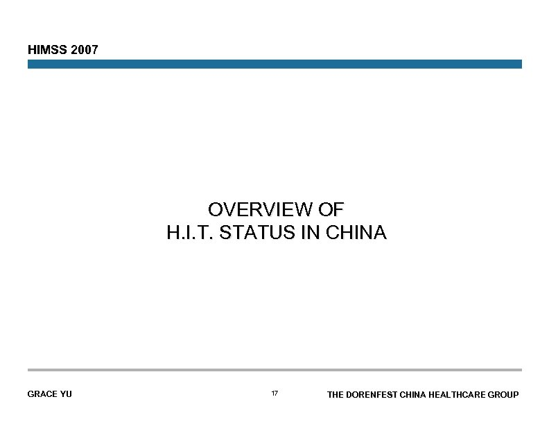 HIMSS 2007 OVERVIEW OF H. I. T. STATUS IN CHINA GRACE YU 17 THE