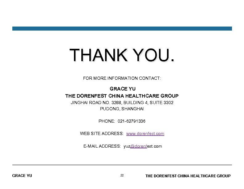 THANK YOU. FOR MORE INFORMATION CONTACT: GRACE YU THE DORENFEST CHINA HEALTHCARE GROUP JINGHAI