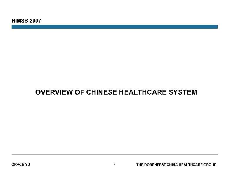 HIMSS 2007 OVERVIEW OF CHINESE HEALTHCARE SYSTEM GRACE YU 7 THE DORENFEST CHINA HEALTHCARE