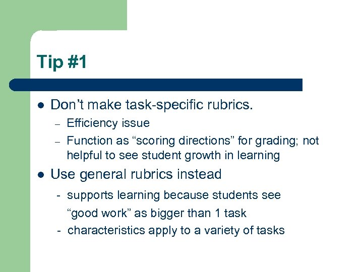Tip #1 l Don't make task-specific rubrics. – – l Efficiency issue Function as