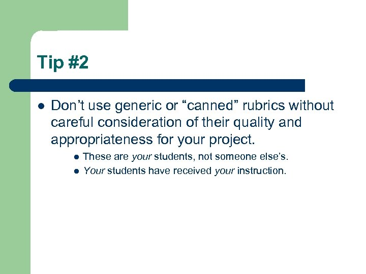 """Tip #2 l Don't use generic or """"canned"""" rubrics without careful consideration of their"""