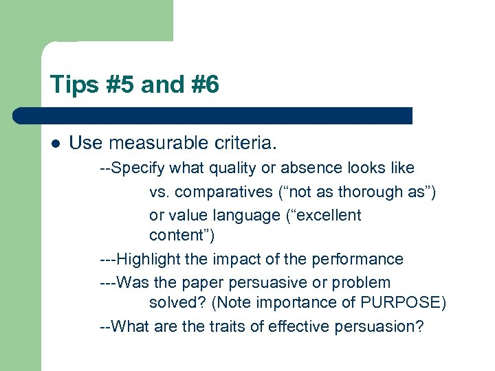Tips #5 and #6 l Use measurable criteria. --Specify what quality or absence looks