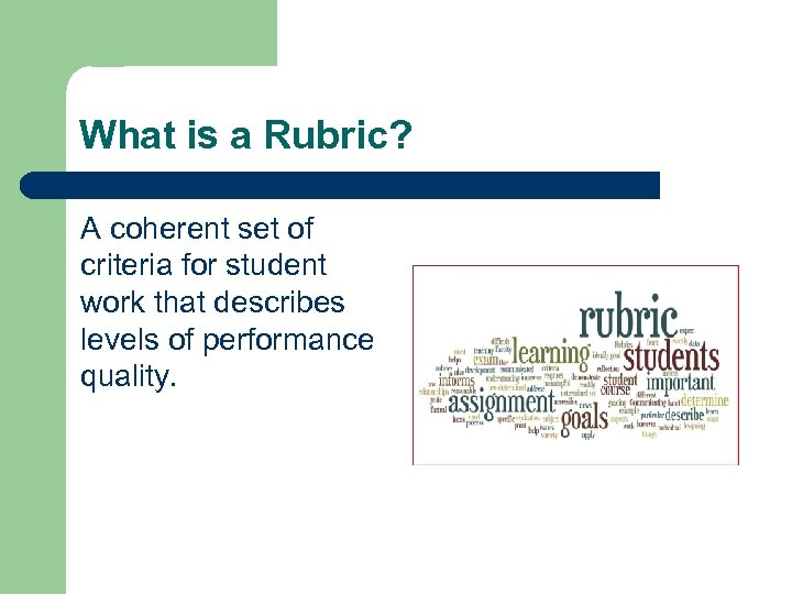What is a Rubric? A coherent set of criteria for student work that describes