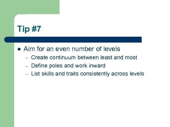 Tip #7 l Aim for an even number of levels – – – Create
