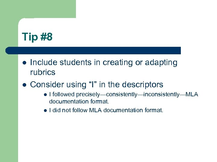 """Tip #8 l l Include students in creating or adapting rubrics Consider using """"I"""""""