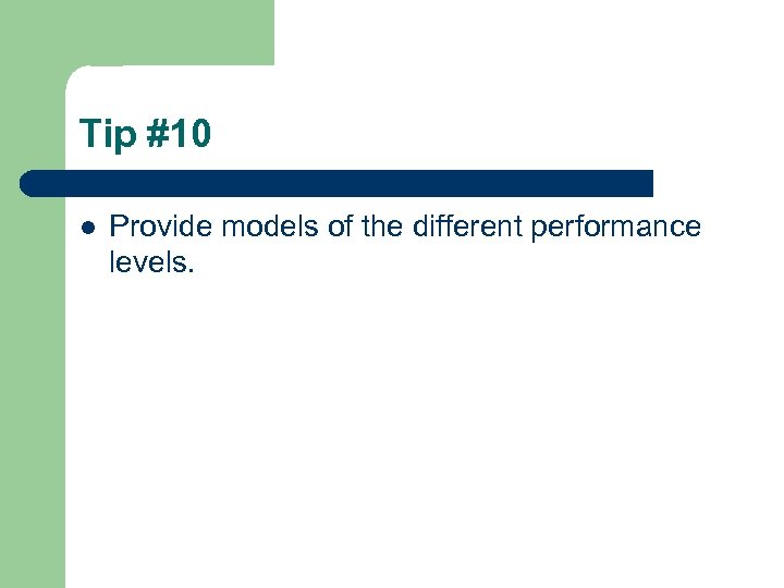 Tip #10 l Provide models of the different performance levels.