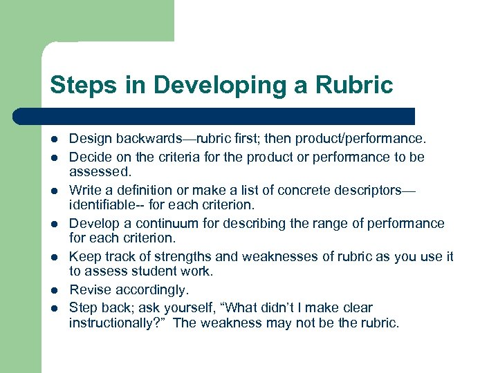 Steps in Developing a Rubric l l l l Design backwards—rubric first; then product/performance.