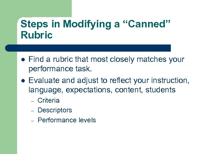 """Steps in Modifying a """"Canned"""" Rubric l l Find a rubric that most closely"""
