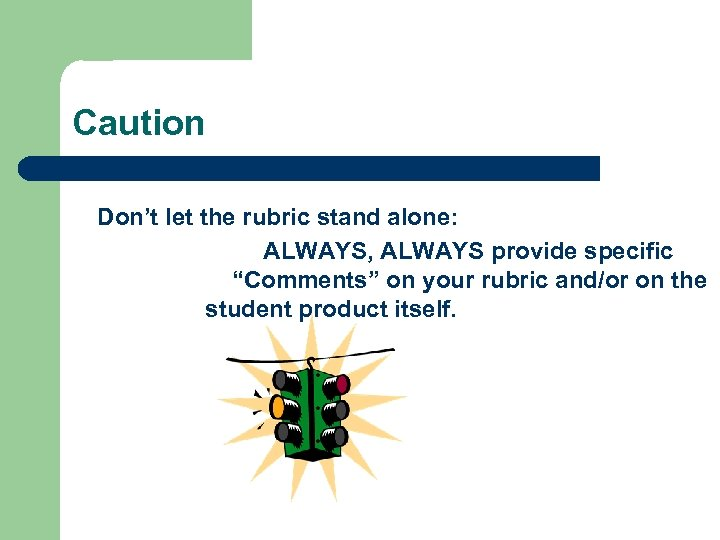 """Caution Don't let the rubric stand alone: ALWAYS, ALWAYS provide specific """"Comments"""" on your"""