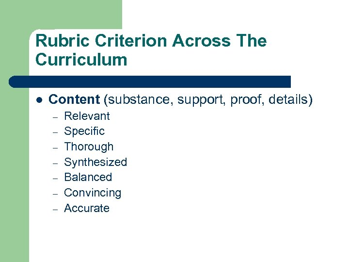 Rubric Criterion Across The Curriculum l Content (substance, support, proof, details) – – –