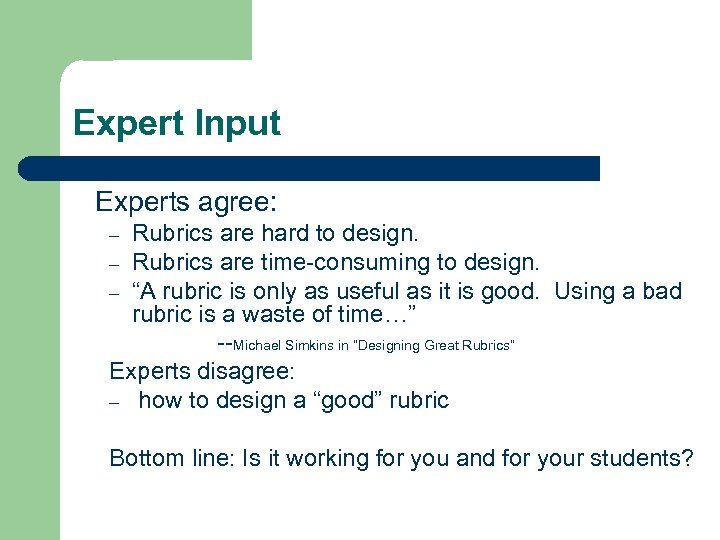 Expert Input Experts agree: Rubrics are hard to design. – Rubrics are time-consuming to