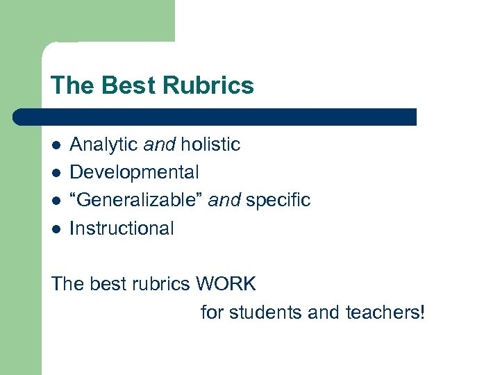 """The Best Rubrics l l Analytic and holistic Developmental """"Generalizable"""" and specific Instructional The"""