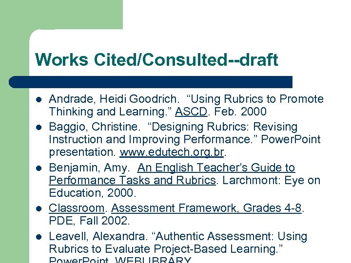 """Works Cited/Consulted--draft l l l Andrade, Heidi Goodrich. """"Using Rubrics to Promote Thinking and"""