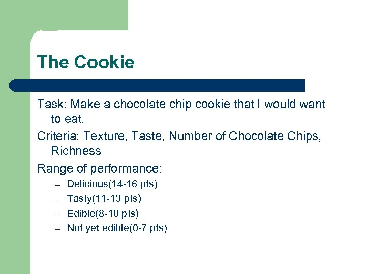The Cookie Task: Make a chocolate chip cookie that I would want to eat.