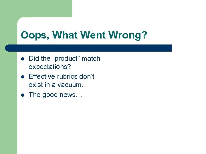 """Oops, What Went Wrong? l l l Did the """"product"""" match expectations? Effective rubrics"""
