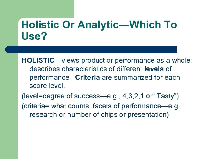 Holistic Or Analytic—Which To Use? HOLISTIC—views product or performance as a whole; describes characteristics