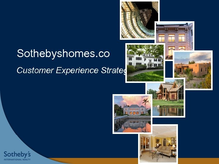Sothebyshomes. co m Customer Experience Strategy