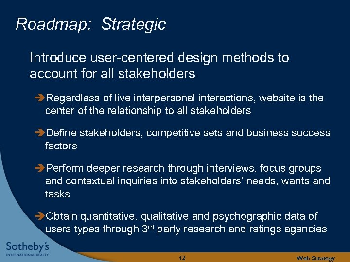 Roadmap: Strategic Introduce user-centered design methods to account for all stakeholders Regardless of live