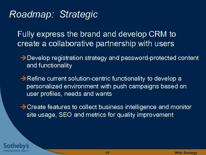Roadmap: Strategic Fully express the brand develop CRM to create a collaborative partnership with